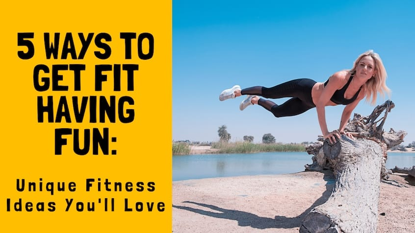 5 Ways to Get Fit Having Fun_ Unique Fitness Ideas You'll Love copy